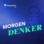 25 Jahre Fraunhofer IESE (Podcast: MORGEN DENKER)