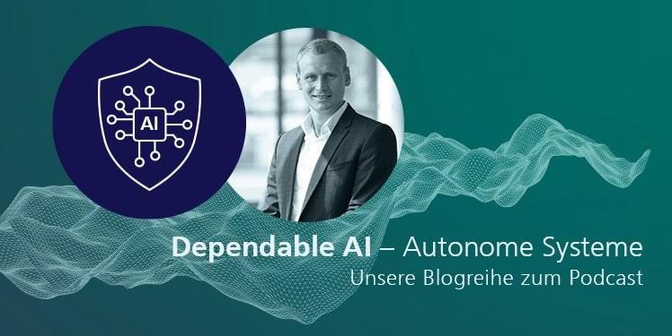 Autonome Systeme und Dependable AI: Potenziale für die Zukunft