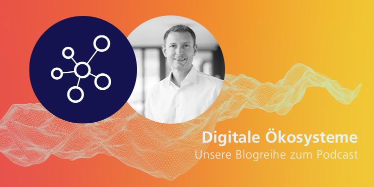 Digitale Ökosysteme und Plattformökonomie Keyvisual zum Podcast mit Matthias Naab